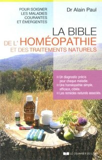 La bible de l'homéopathie et des traitements naturels, Alain Paul