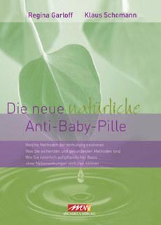 Die neue natürliche Anti-Baby-Pille/Regina Garloff / Klaus Schomann
