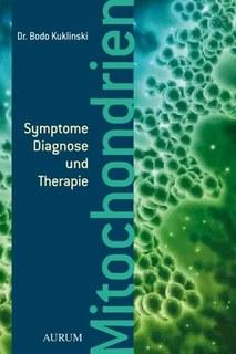 Mitochondrien - Symptome, Diagnose und Therapie/Bodo Kuklinski