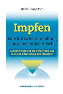 Impfen - Eine kritische Darstellung aus ganzheitlicher Sicht/Daniel Trappitsch