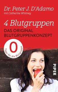 4 Blutgruppen - Das Original-Blutgruppenkonzept - Blutgruppe 0/Peter J. D'Adamo