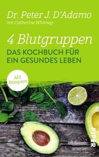 4 Blutgruppen. Das Kochbuch für ein gesundes Leben/Peter J. D'Adamo / Catherine Whitney