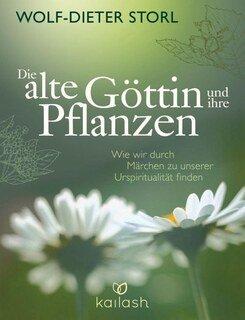 Die alte Göttin und ihre Pflanzen, Wolf-Dieter Storl