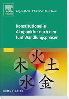 Konstitutionelle Akupunktur nach den fünf Wandlungsphasen/Angela Hicks / John Hicks / Peter Mole