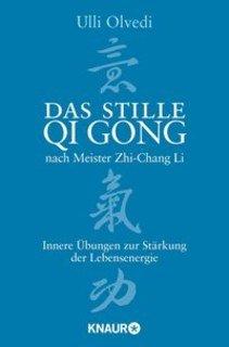 Das stille Qi Gong nach Meister Zhi-Chang Li/Ulli Olvedi
