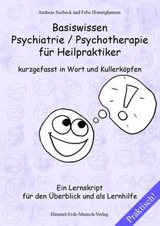 Basiswissen Psychiatrie / Psychotherapie für Heilpraktiker kurzgefasst in Wort und Kullerköpfen, Andreas Seebeck