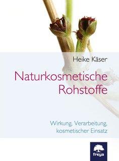 Naturkosmetische Rohstoffe/Heike Käser