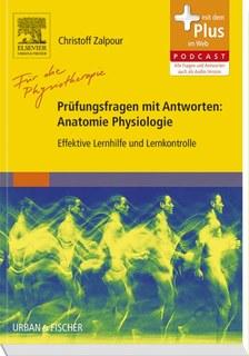 Für die Physiotherapie - Prüfungsfragen mit Antworten: Anatomie Physiologie/Christoff Zalpour