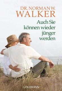 Auch Sie können wieder jünger werden/Norman W. Walker
