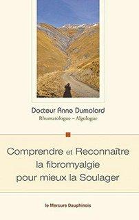 Comprendre et Reconnaître la fibromyalgie pour mieux la Soulager/Anne Dumolard