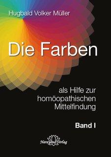 Die Farben als Hilfe zur homöopathischen Mittelfindung - Band 1, Hugbald Volker Müller