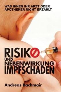 Risiko und Nebenwirkung Impfschaden, Andreas Bachmair