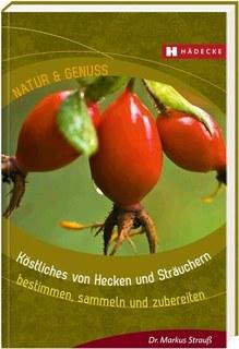 Köstliches von Hecken und Sträuchern, Markus Strauß