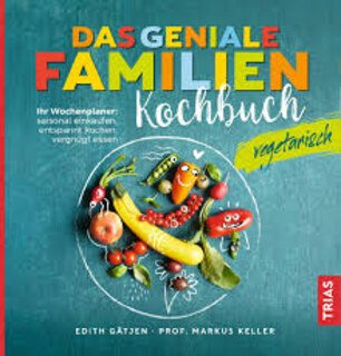 Das genial vegetarische Familienkochbuch, Edith Gätjen / Markus Keller