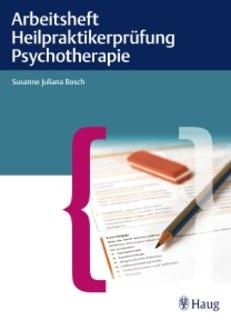 Arbeitsheft Heilpraktikerprüfung Psychotherapie, Susanne Juliana Bosch