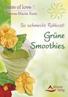So schmeckt Rohkost - Grüne Smoothies/Theresia-Maria Sura