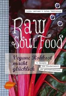 Raw Soul Food/Julia Lechner / Anton Teichmann