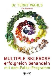 Multiple Sklerose erfolgreich behandeln - mit dem Paläo-Programm/Eve Adamson / Terry Wahls
