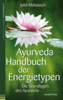 Ayurveda - Handbuch der Energietypen/Jutta Mattausch