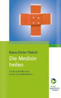 Die Medizin heilen/Klaus-Dieter Platsch