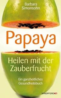 Papaya - Heilen mit der Zauberfrucht/Barbara Simonsohn