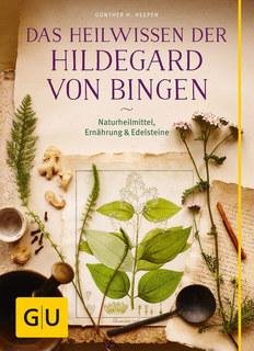 Das Heilwissen der Hildegard von Bingen/Günther H. Heepen