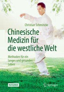 Chinesische Medizin für die westliche Welt/Christian Schmincke