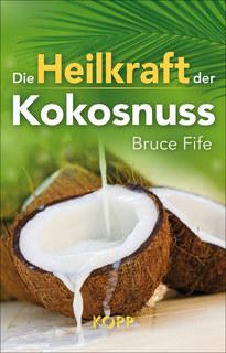Die Heilkraft der Kokosnuss/Bruce Fife