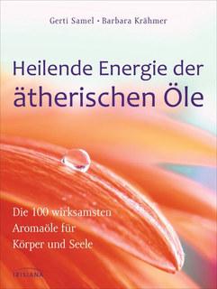 Heilende Energie der ätherischen Öle/Gerti Samel / Barbara Krähmer