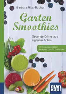 Garten-Smoothies. Kompakt-Ratgeber/Barbara Rias-Bucher