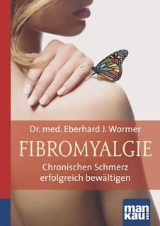 Fibromyalgie. Kompakt-Ratgeber/Eberhard J. Wormer