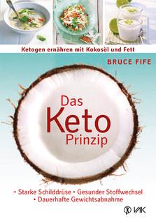 Das Keto-Prinzip: Ketogen ernähren mit Kokosöl und Fett/Bruce Fife