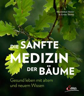 Die sanfte Medizin der Bäume/Maximillian Moser / Erwin Thoma
