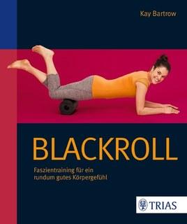 Blackroll - Faszientraining für ein rundum gutes Körpergefühl/Kay Bartrow