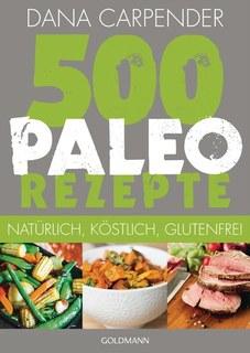 500 Paleo-Rezepte/Dana Carpender