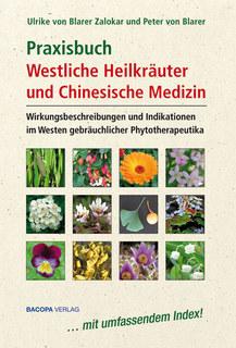 Praxisbuch Westliche Heilkräuter und Chinesische Medizin/Ulrike von Blarer Zalokar / Peter von Blarer