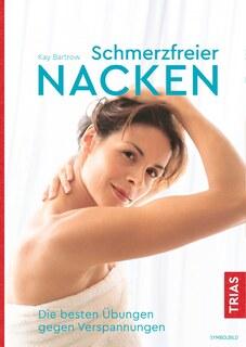 Schmerzfreier Nacken/Kay Bartrow