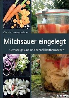 Milchsauer eingelegt/Claudia Lorenz-Ladener