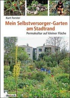 Mein Selbstversorger-Garten am Stadtrand, Kurt Forster