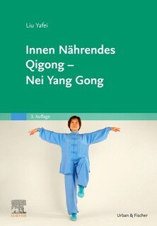 Innen Nährendes Qigong - Nei Yang Gong/Yafei Liu