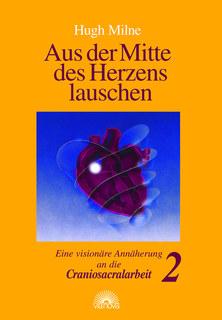 Aus der Mitte des Herzens lauschen - Band 2/Hugh Milne