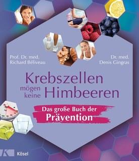 Krebszellen mögen keine Himbeeren  Das große Buch der Prävention/Richard Beliveau / Denis Gingras