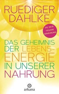 Das Geheimnis der Lebensenergie in unserer Nahrung/Rüdiger Dahlke