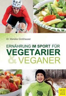 Ernährung im Sport für Vegetarier & Veganer/Mareike Großhauser