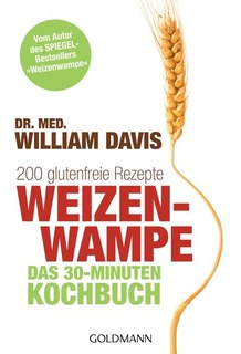 Weizenwampe - Das 30-Minuten-Kochbuch, William Davis