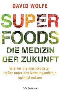 Superfoods - die Medizin der Zukunft, David Wolfe