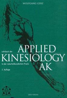 Lehrbuch der Applied Kinesiology (AK) in der naturheilkundlichen Praxis/Wolfgang Gerz
