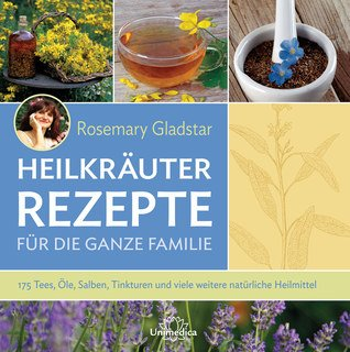 Heilkräuter - Rezepte für die ganze Familie/Rosemary Gladstar