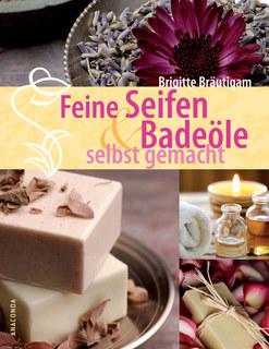 Feine Seifen und Badeöle selbst gemacht/Brigitte Bräutigam