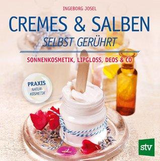 Cremes & Salben selbst gerührt/Ingeborg Josel